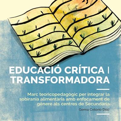 Educació crítica i transformadora. Marc teòric-pedagògic per integrar la sobirania alimentaria amb enfocament de gènere en els centres de secundària