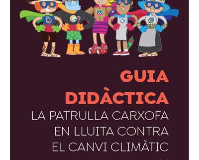 Guia didàctica: La Patrulla Carxofa en lluita contra el canvi climàtic